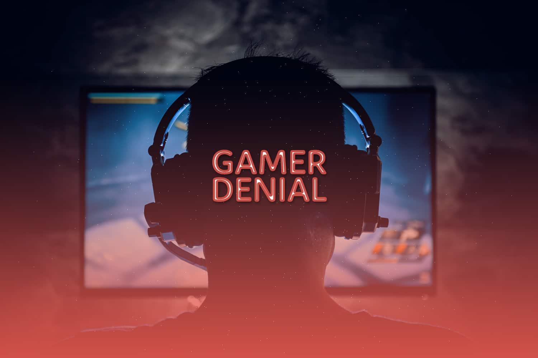 gamer denial