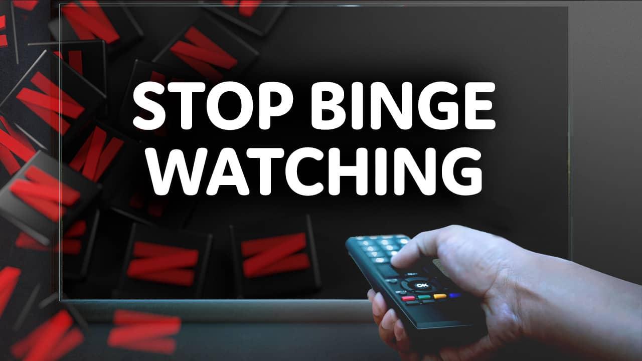 how to stop binge watching netflix